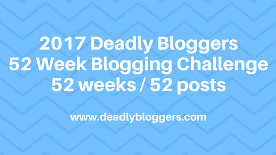 Blog Title Image: 2017 Deadly Bloggers 52 Week Blogging Challenge / 52 weeks / 52 posts. www.deadlybloggers.com